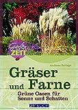 Gräser und Farne: Grüne Oasen für Sonne und Schatten (Gartenzeit bei avBUCH)