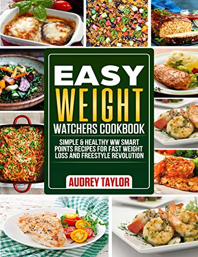 Easy Weight Watchers Cookbook: Easy & Healthy WW Smart Points Recipes For Fast Weight Loss and Freestyle Revolution (English Edition)