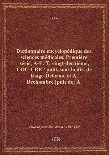 Dictionnaire encyclopédique des sciences médicales. Première série, A-E. T. vingt-deuxième, COU-CRE par XXX