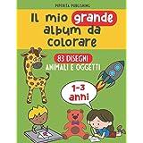 Il Mio Grande Album da Colorare: 83 Disegni di Animali e Oggetti, 100 pagine con disegni grandi per bambini e bambine da 1 a