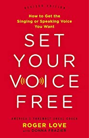 Set Your Voice Free (Expanded Edition): How to Get the Singing or Speaking Voice You Want