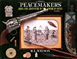 Image de The Peacemakers: Arms and Adventure in the American West