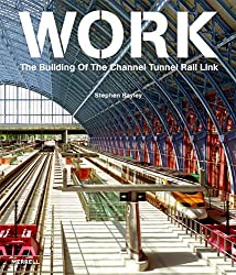 Work: The Building of the Channel Tunnel Rail Link by Stephen Bayley (2008-07-30)