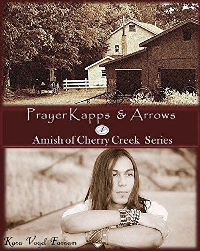 Prayer Kapps & Arrows 1: Amish of Cherry Creek, New York (A Short Story Serial): Amish of Cherry Creek (English Edition)