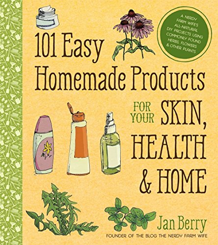 101 Easy Homemade Products for Your Skin, Health & Home: A Nerdy Farm Wife's All-Natural DIY Projects Using Commonly Found Herbs, Flowers & Other Plants por Jan Berry