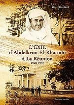 L'exil d'Abdelkrim El-Khattabi à La Réunion : 1926-1947 de Thierry Malbert