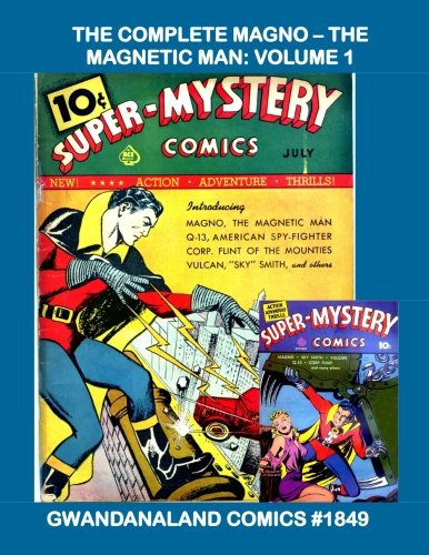 The Complete Magno - The Magnetic Man: Volume 1: Gwandanaland Comics #1849 ---  The Golden Hero Of Attraction!  His Full Series From Super-Mystery ... & Four Favorites #1-8 --- Just the Beginning! (Ace Magnetics)