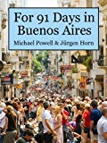 For 91 Days in Buenos Aires (English Edition)