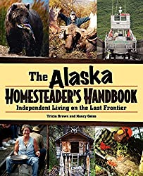 Alaska Homesteader's Handbook: Independent Living in the Last Frontier