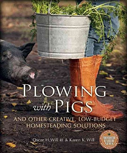 [Plowing with Pigs & Other Creative, Low-Budget Homesteading Solutions: Off-the-Wall Solutions for Real Farmstead Problems] (By: Oscar H. Will) [published: March, 2013]