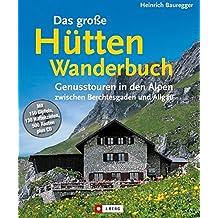 Das große Hütten-Wanderbuch: Genusstouren in den Alpen zwischen Berchtesgaden und Allgäu