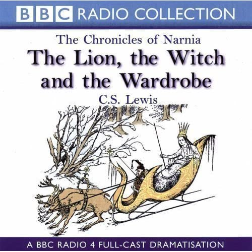 The Chronicles Of Narnia: The Lion, The Witch And The Wardrobe: A BBC Radio 4 full-cast dramatisation (BBC Radio Collection: Chronicles of Narnia) by BBC;C.S. Lewis(2000-11-30)