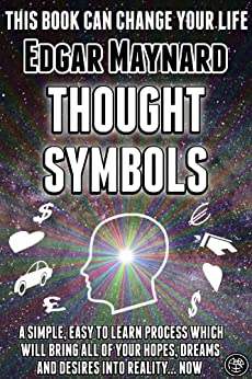 Thought Symbols: A Simple, Easy to Learn Process Which Will Bring All of Your Hopes, Dreams and Desires into Reality... Now by [Maynard, Edgar]