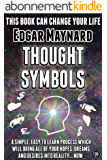 Thought Symbols: A Simple, Easy to Learn Process Which Will Bring All of Your Hopes, Dreams and Desires into Reality... Now (English Edition)