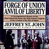Forge of Union, Anvil of Liberty: A Correspondent's Report on the First Federal Elections, the First Federal Congress, and the Bill of Rights