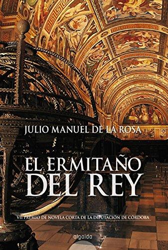 El ermitaño del Rey (Algaida Literaria - Premio Novela Corta Diputación De Córdoba) por Julio Manuel De la Rosa