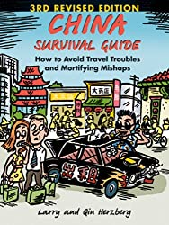 China Survival Guide: How to Avoid Travel Troubles and Mortifying Mishaps, 3rd Edition