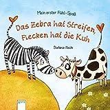 Das Zebra hat Streifen, Flecken hat die Kuh: Mein erster Fühl-Spaß