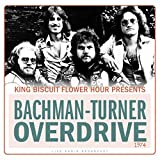 King Biscuit Flower Hour Presents Bachman-Turner Overdrive 1974 (Live)