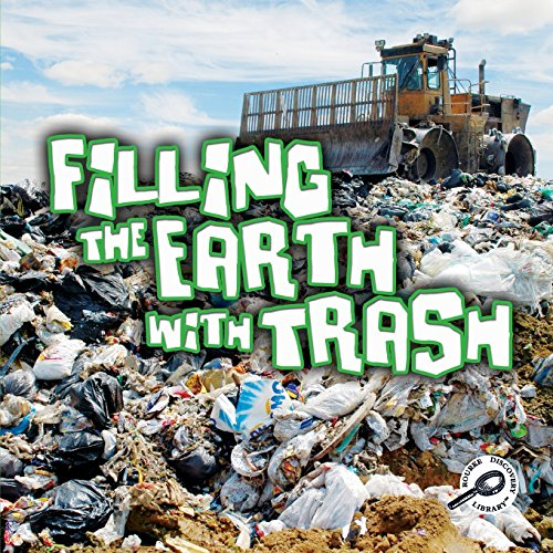 Filling the Earth with Trash (Green Earth Discovery Library)
