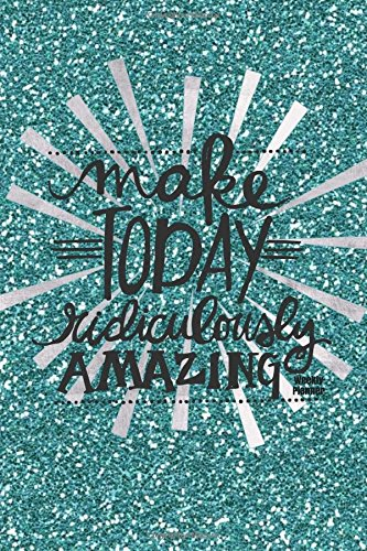 make-today-ridiculously-amazing-weekly-planner-teal-sparkles-cover-best-weekly-calendar-and-motivati