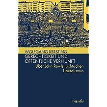 Gerechtigkeit und öffentliche Vernunft: Über John Rawls' politischen Liberalismus