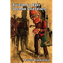 Suicide in East German Literature: Fiction, Rhetoric, and the Self-Destruction of Literary Heritage (Studies in German Literature Linguistics and Culture)