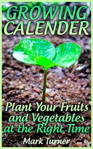 Growing Calender: Plant Your Fruits and Vegetables at the Right Time (English Edition)