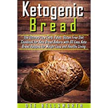 Ketogenic Bread: The Ultimate Low Carb, Paleo, Gluten Free Diet Cookbook for Keto Bread Bakers with 60 Easy Keto Bread Recipes for Weight Loss and Healthy Living (English Edition)