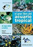 El gran libro del acuario tropical (Animales)