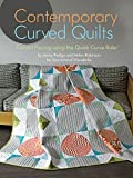 Contemporary Curved Quilts: Curved Piecing Using the Quick Curve Ruler