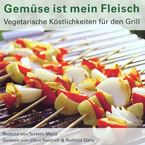 Gemüse ist mein Fleisch - Vegetarische Köstlichkeiten für den Grill, Teil 43