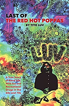 Last of the Red Hot Poppas: A True Story of Band Life, Wild Sex and Recreational Drugs in the 60s and 70s (English Edition) par [Luv, Tito]