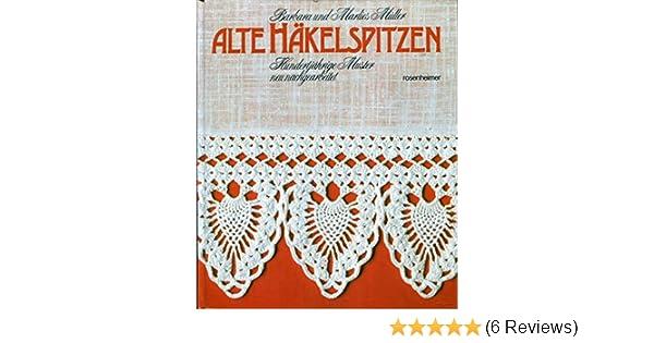 Alte Häkelspitzen - Hundertjährige Muster neu nachgearbeitet: Amazon ...