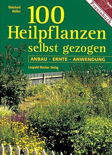 100 Heilpflanzen: Selbst gezogen. Anbau - Ernte - Anwendung