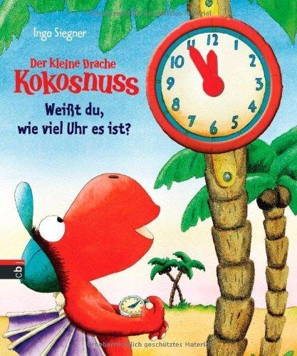 Der kleine Drache Kokosnuss - Weißt du, wie viel Uhr es ist? von Ingo Siegner (28. Oktober 2013) Gebundene Ausgabe