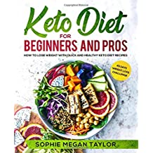 Keto Diet for Beginners and Pros: How to Lose Weight with Quick and Healthy Keto Diet Recipes - Bonus: 45 Days Weight Loss Challenge