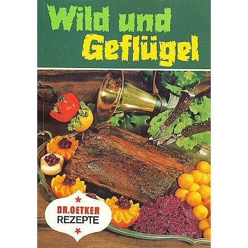Wild und Geflügel (Dr. Oetker Rezepte) [1. illustrierte Auflage] (Ernährungs-Ratgeber)
