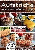 Aufstriche - herzhaft, würzig, süß: Rezepte für die Küchenmaschine Monsieur Cuisine Plus von...