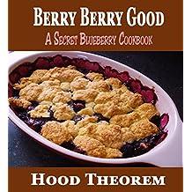 Berry Berry Good: A Secret Blueberry Cookbook (Hood Theorem Cookbook Series) (English Edition)