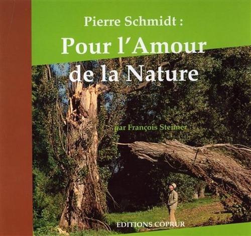 Pour l'amour de la nature : Pierre Schmidt