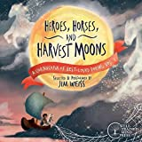 Heroes, Horses, and Harvest Moons - A Cornucopia of Best-Loved Poems