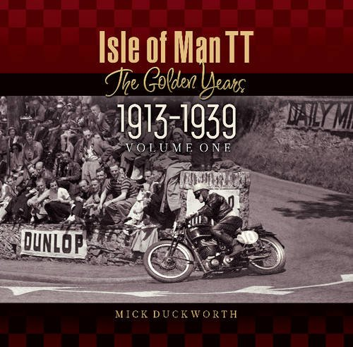 Isle of Man TT: The Golden Years 1913-1939 por Mick Duckworth