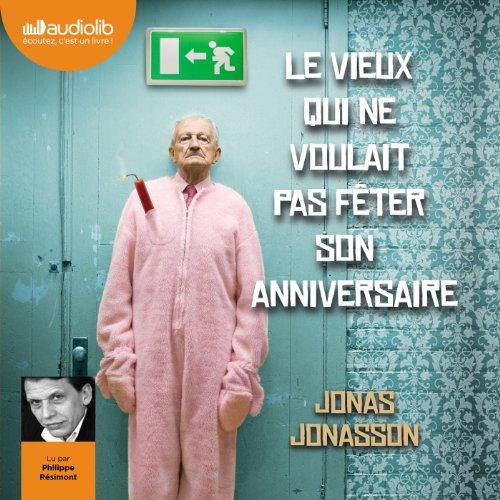 Le vieux qui ne voulait pas fêter son anniversaire par Jonas Jonasson