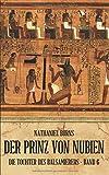Der Prinz von Nubien (Die Tochter des Balsamierers, Band 6) - Nathaniel Burns