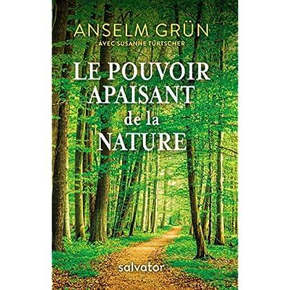 LE POUVOIR APAISANT DE LA NATURE. Les herbes, les plantes, les mythes et les rituels au fil des saisons
