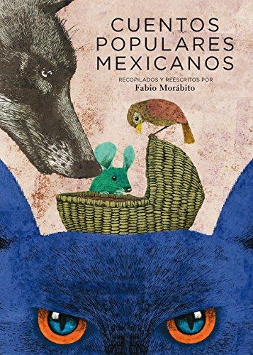 Cuentos populares mexicanos eBook: Fabio Morábito, David Daniel Álvarez, Abraham Balcázar Rodríguez, Israel Barrón González, Manuel Monroy García, ...