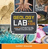 Geology Lab for Kids: 52 Projects to Explore Rocks, Gems, Geodes, Crystals, Fossils, ...
