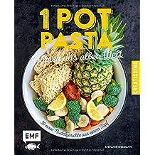 One Pot Pasta - Aromen aus aller Welt: 30 neue Nudelgerichte aus einem Topf