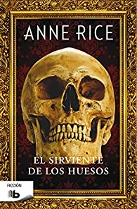El sirviente de los huesos par Anne Rice